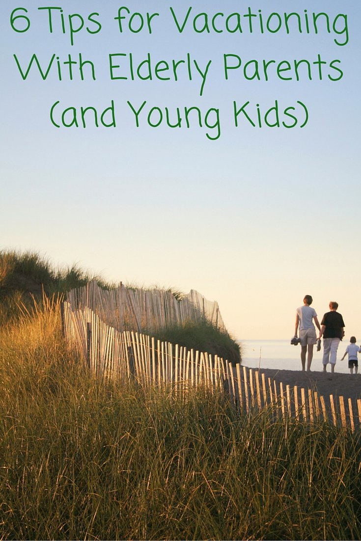 6 Tips for Vacationing With Elderly Parents (and Young Kids)
